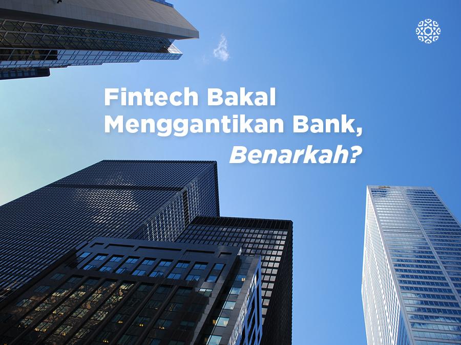 Fintech Bakal Menggantikan Bank, Benarkah?