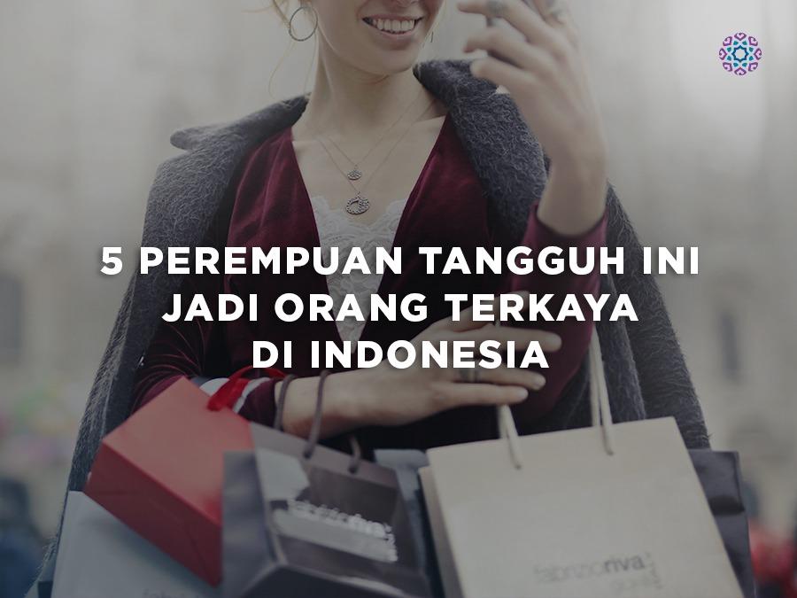 5 Perempuan Tangguh Ini Jadi Orang Terkaya di Indonesia