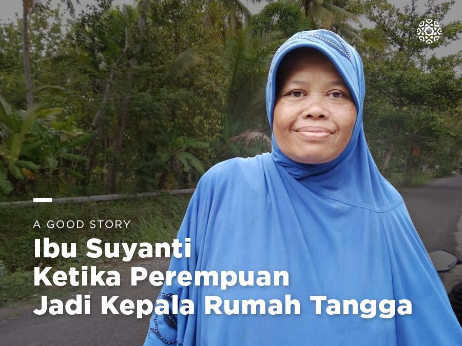 Ibu Suyanti, Ketika Perempuan Jadi Kepala Rumah Tangga