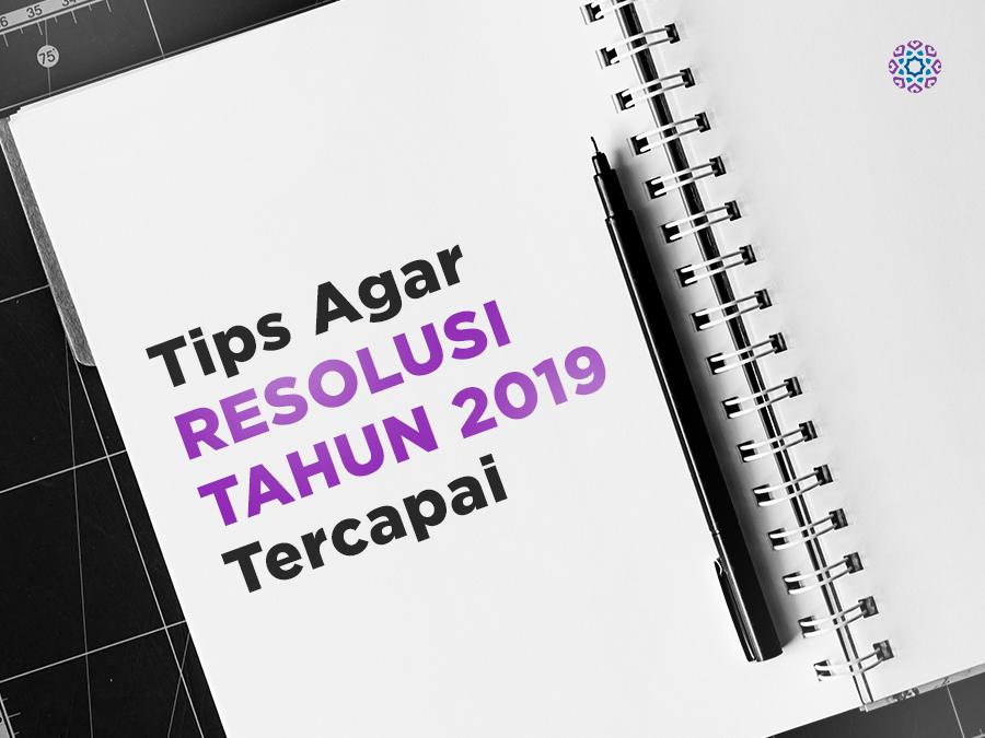 Tips Agar Resolusi Tahun 2019 Tercapai