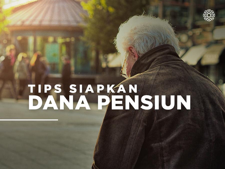 Tips Siapkan Dana Pensiun