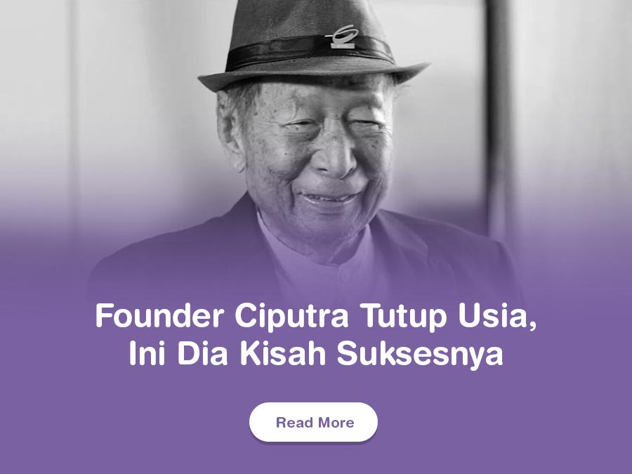 Founder Ciputra Tutup Usia, Ini Dia Kisah Suksesnya